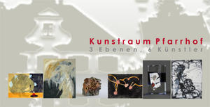 Kunstausstellung 'Kunstraum Pfarrhof'