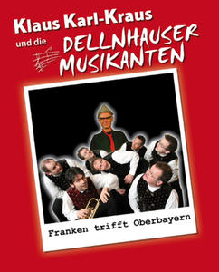 Franken trifft Oberbayern - Klaus Karl-Kraus und die Dellnhauser Musikanten