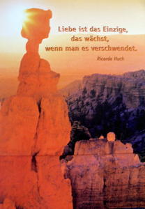 Liebe ist das Einzige das wchst, wenn man es verschwendet. Ricarda Huch