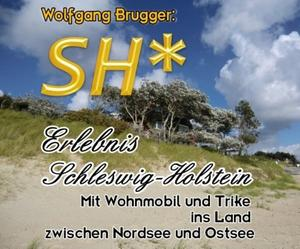 Fr kurze Zeit kostenlos: Ebook SH* - Erlebnis Schleswig-Holstein: Mit Wohnmobil und Trike ins Land zwischen Nordsee und Ostsee