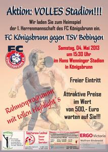 AKTION 'VOLLES HAUS ' Sponsorenspiel FC Knigsbrunn - TSV Bobingen - Samstag 04.05.2013 - EINTRITT FREI !!! Groes Rahmenprogram