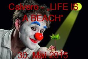 Nachholtermin 'Calvero - LIFE IS A BEACH'