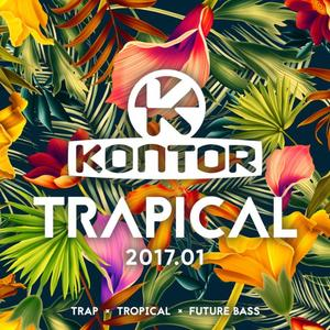 ARTISTS – KONTOR TRAPICAL 2017 TRAP x TROPICAL HOUSE x FUTURE BASS 3 CD // DOWNLOAD: OUT 20.01.2017