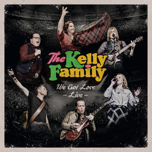 "THE KELLY FAMILY ""WE GOT LOVE – LIVE"" 2CD/2DVD – VÖ: 20. OKTOBER 2017"